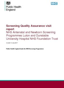 Screening Quality Assurance visit report NHS Antenatal and Newborn Screening Programmes Luton and Dunstable University Hospital NHS Foundation Trust